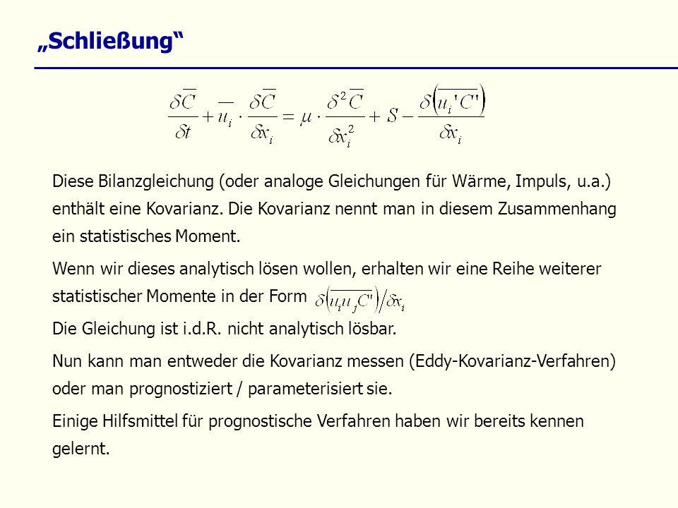 Schließung Diese Bilanzgleichung (oder analoge Gleichungen für Wärme, Impuls, u.a.) enthält eine Kovarianz. Die Kovarianz nennt man in diesem Zusammen