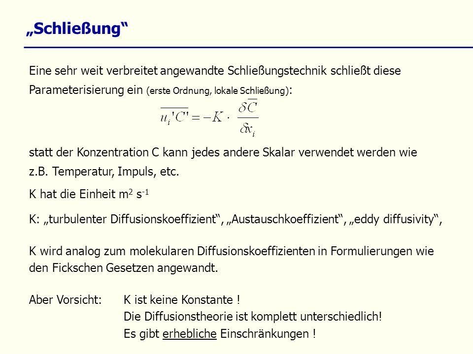 Schließung Eine sehr weit verbreitet angewandte Schließungstechnik schließt diese Parameterisierung ein (erste Ordnung, lokale Schließung) : K: turbul
