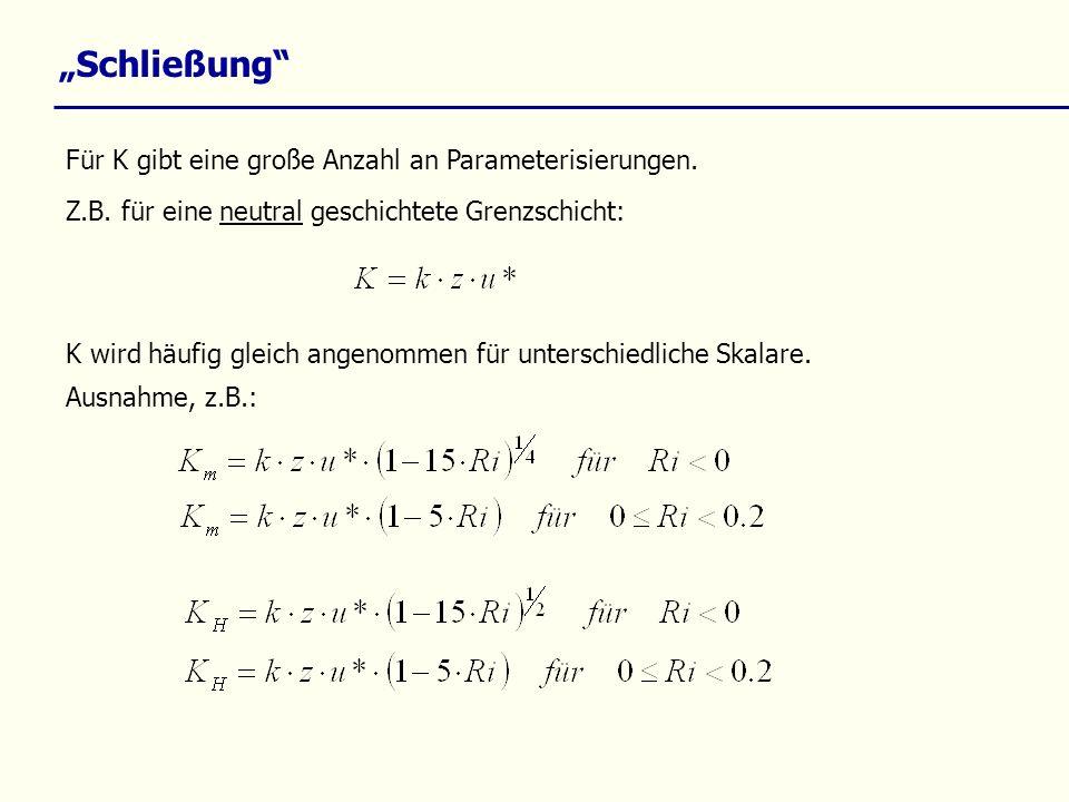 Schließung Für K gibt eine große Anzahl an Parameterisierungen. Z.B. für eine neutral geschichtete Grenzschicht: K wird häufig gleich angenommen für u