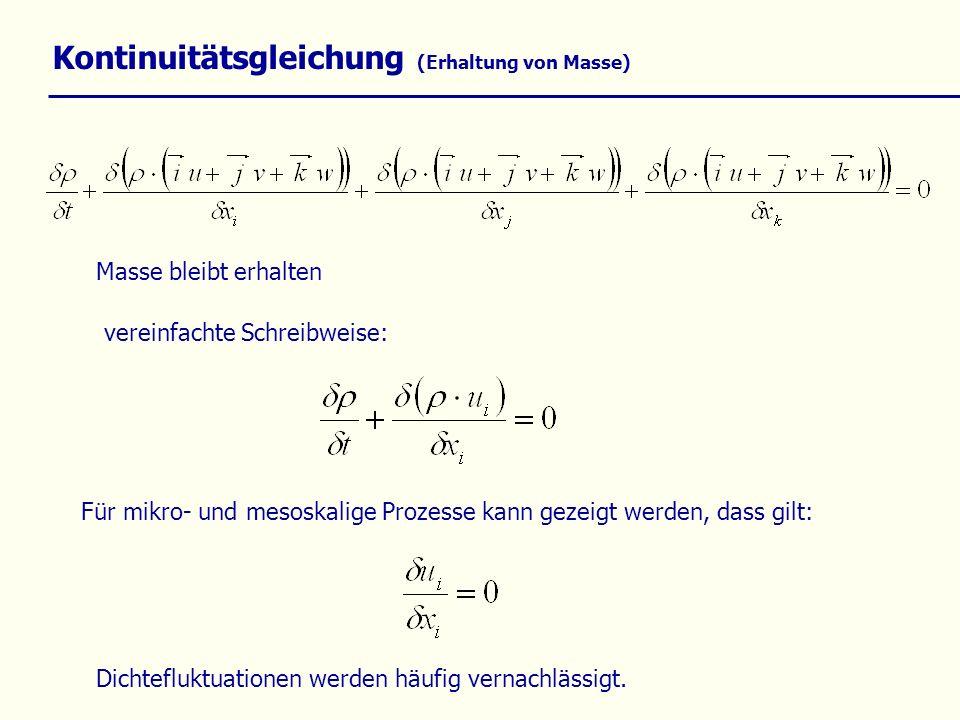 Kontinuitätsgleichung (Erhaltung von Masse) Masse bleibt erhalten vereinfachte Schreibweise: Für mikro- und mesoskalige Prozesse kann gezeigt werden,
