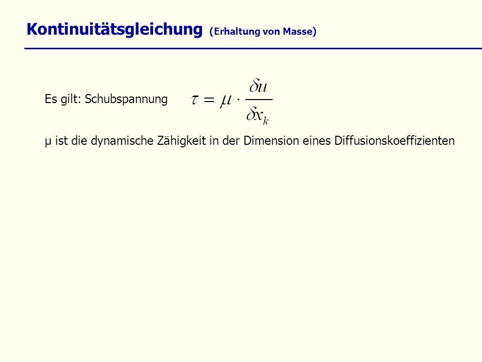 Kontinuitätsgleichung (Erhaltung von Masse) µ ist die dynamische Zähigkeit in der Dimension eines Diffusionskoeffizienten Es gilt: Schubspannung