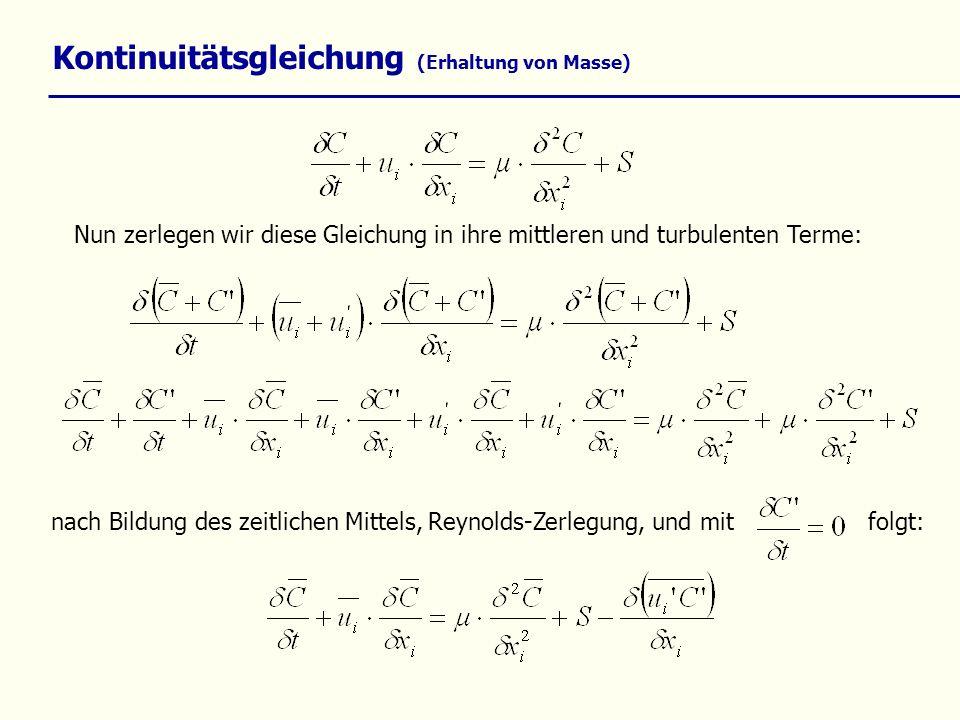 Kontinuitätsgleichung (Erhaltung von Masse) Nun zerlegen wir diese Gleichung in ihre mittleren und turbulenten Terme: nach Bildung des zeitlichen Mitt