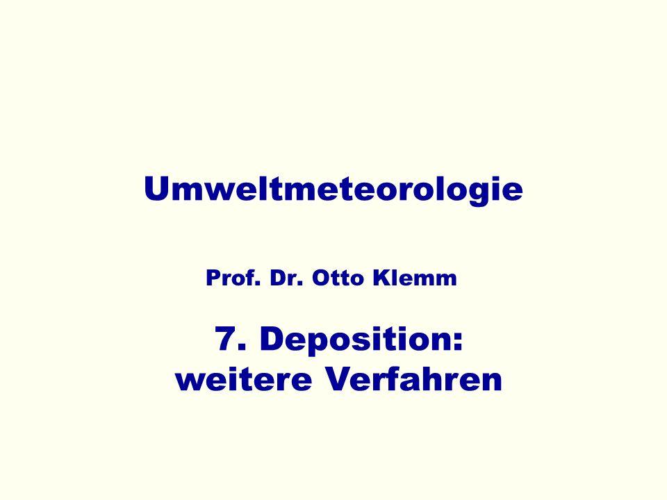 Umweltmeteorologie Prof. Dr. Otto Klemm 7. Deposition: weitere Verfahren