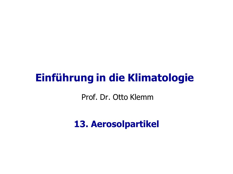 Einführung in die Klimatologie Prof. Dr. Otto Klemm 13. Aerosolpartikel