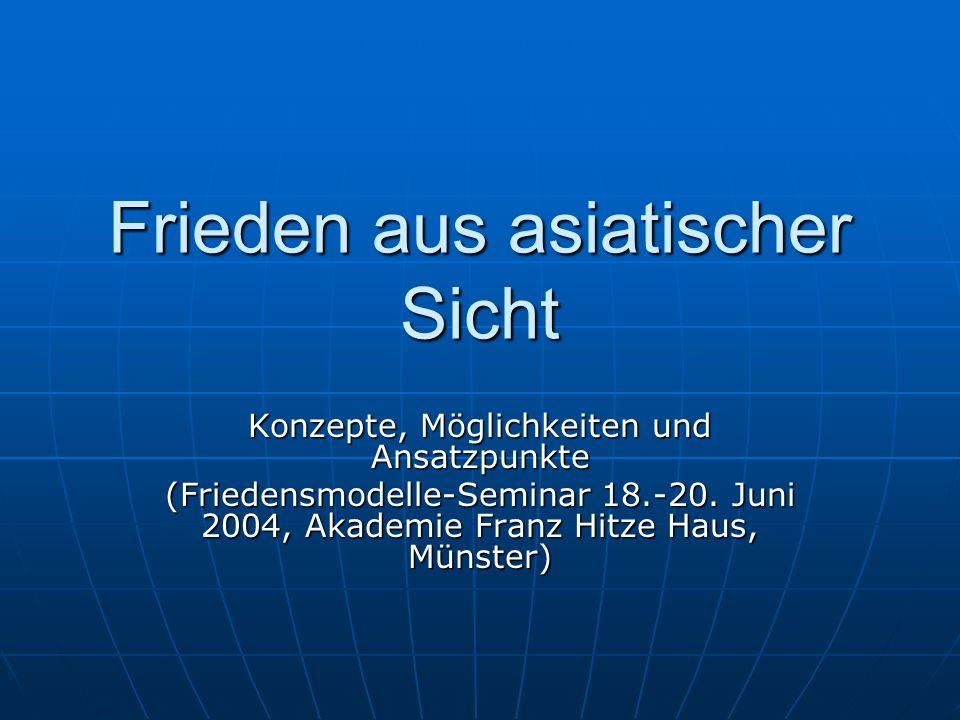 Frieden aus asiatischer Sicht Konzepte, Möglichkeiten und Ansatzpunkte (Friedensmodelle-Seminar 18.-20. Juni 2004, Akademie Franz Hitze Haus, Münster)