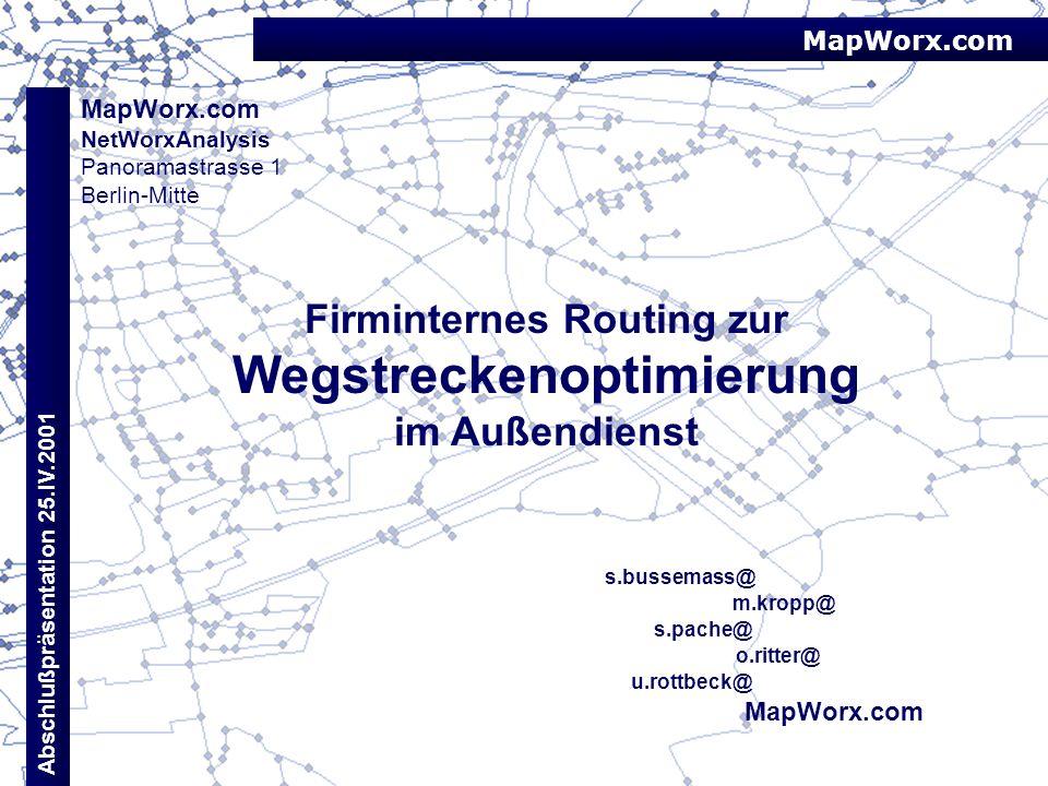 MapWorx.com NetWorxAnalysis Panoramastrasse 1 Berlin-Mitte Firminternes Routing zur Wegstreckenoptimierung im Außendienst s.bussemass@ MapWorx.com m.k