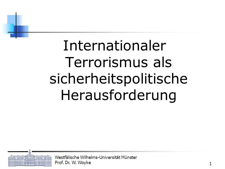 Westfälische Wilhelms-Universität Münster Prof. Dr. W. Woyke 1 Internationaler Terrorismus als sicherheitspolitische Herausforderung