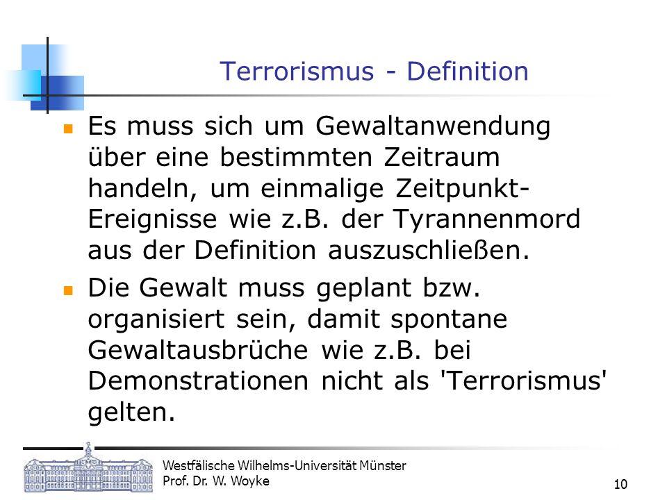 Westfälische Wilhelms-Universität Münster Prof. Dr. W. Woyke 10 Terrorismus - Definition Es muss sich um Gewaltanwendung über eine bestimmten Zeitraum
