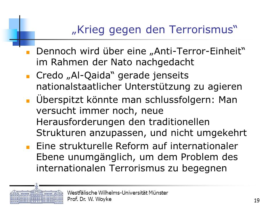 Westfälische Wilhelms-Universität Münster Prof. Dr. W. Woyke 19 Krieg gegen den Terrorismus Dennoch wird über eine Anti-Terror-Einheit im Rahmen der N