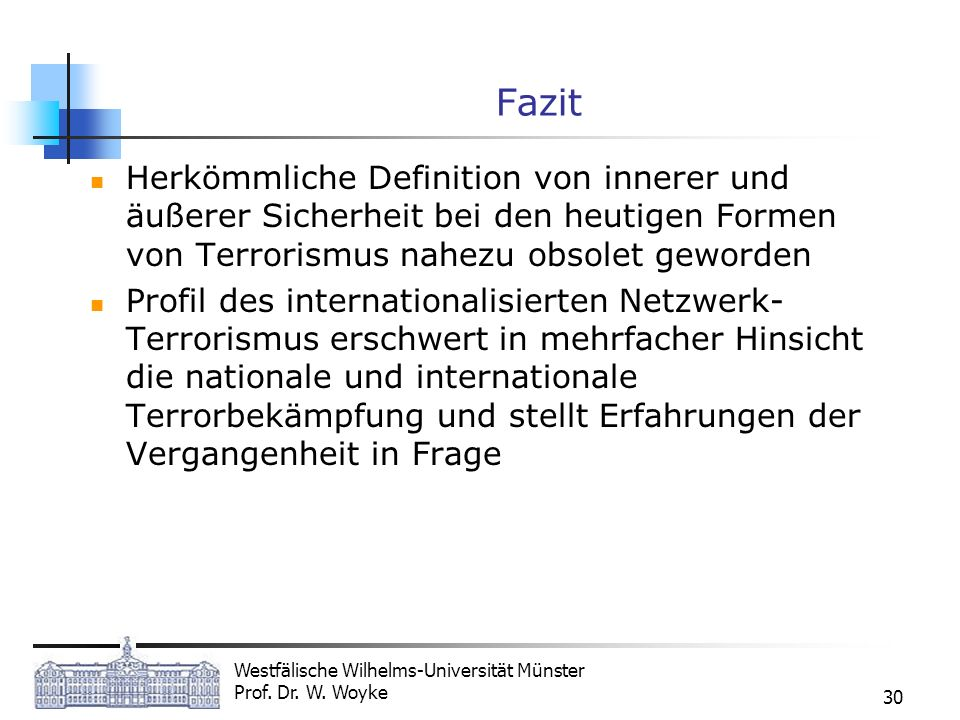 Westfälische Wilhelms-Universität Münster Prof. Dr. W. Woyke 30 Fazit Herkömmliche Definition von innerer und äußerer Sicherheit bei den heutigen Form