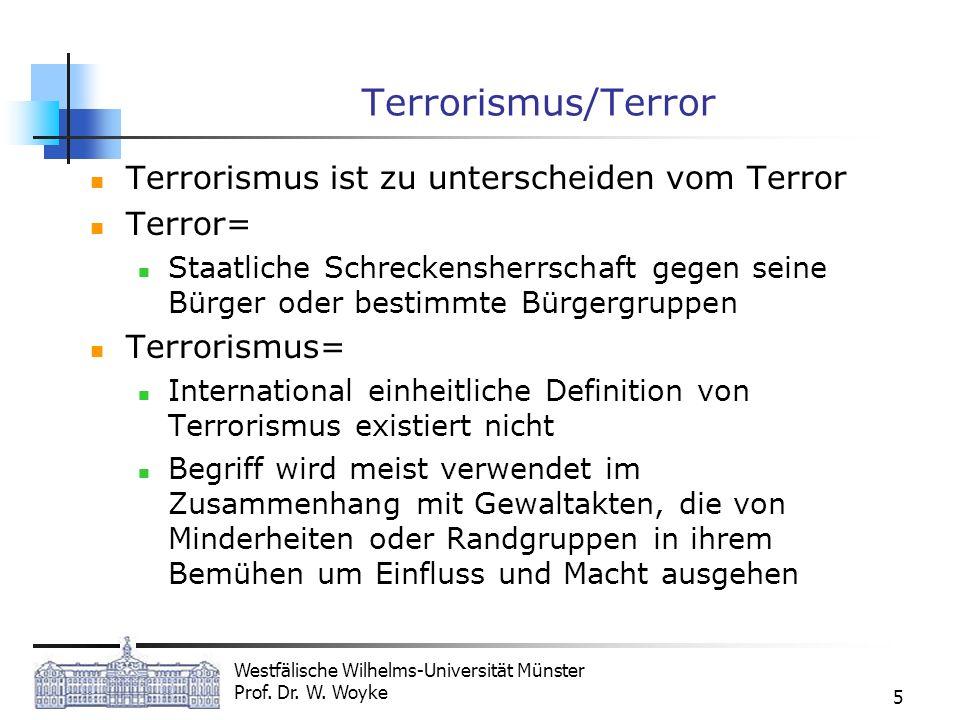 Westfälische Wilhelms-Universität Münster Prof. Dr. W. Woyke 5 Terrorismus/Terror Terrorismus ist zu unterscheiden vom Terror Terror= Staatliche Schre