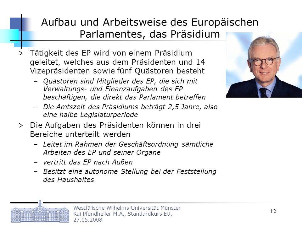 Westfälische Wilhelms-Universität Münster Kai Pfundheller M.A., Standardkurs EU, 27.05.2008 12 Aufbau und Arbeitsweise des Europäischen Parlamentes, d