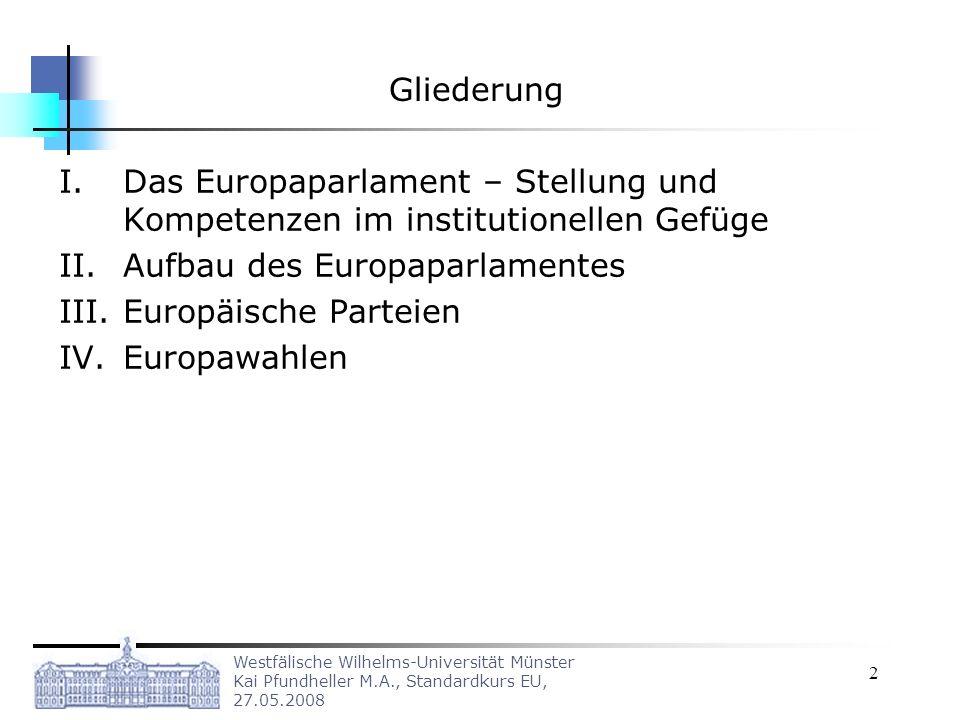 Westfälische Wilhelms-Universität Münster Kai Pfundheller M.A., Standardkurs EU, 27.05.2008 2 Gliederung I.Das Europaparlament – Stellung und Kompeten