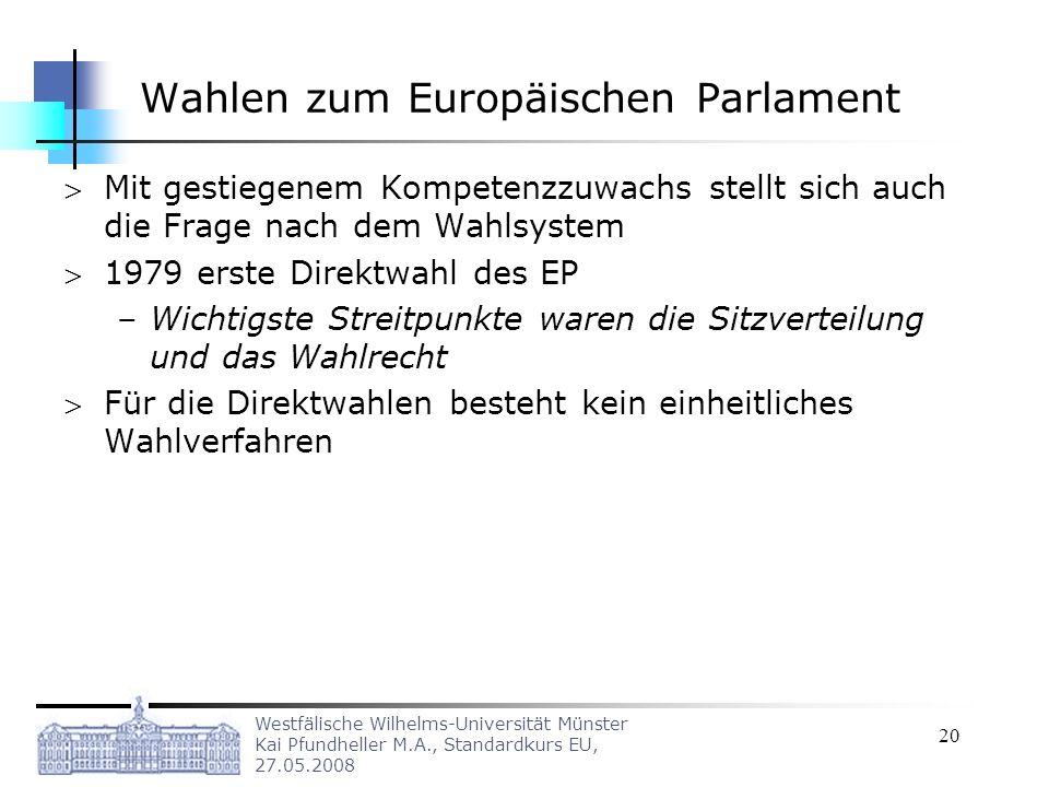 Westfälische Wilhelms-Universität Münster Kai Pfundheller M.A., Standardkurs EU, 27.05.2008 20 Wahlen zum Europäischen Parlament Mit gestiegenem Kompe