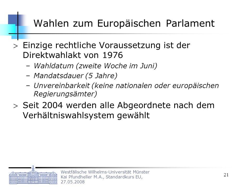 Westfälische Wilhelms-Universität Münster Kai Pfundheller M.A., Standardkurs EU, 27.05.2008 21 Wahlen zum Europäischen Parlament Einzige rechtliche Vo