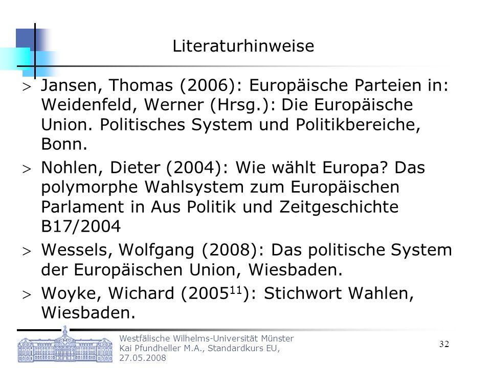 Westfälische Wilhelms-Universität Münster Kai Pfundheller M.A., Standardkurs EU, 27.05.2008 32 Literaturhinweise Jansen, Thomas (2006): Europäische Pa