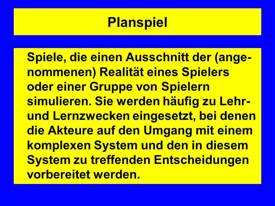 Planspiel Spiele, die einen Ausschnitt der (ange- nommenen) Realität eines Spielers oder einer Gruppe von Spielern simulieren.
