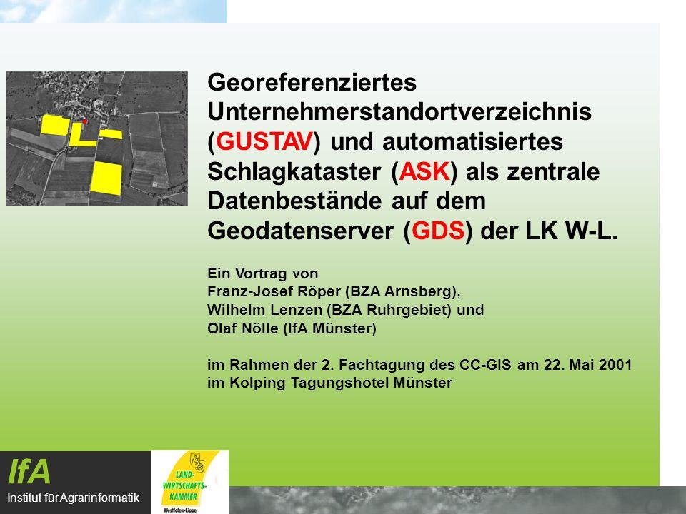 Agenda IfA Institut für Agrarinformatik GUSTAV und ASK auf dem GDS der LK W-L Fachliche Einführung in das Gesamtsystem (F.-J.