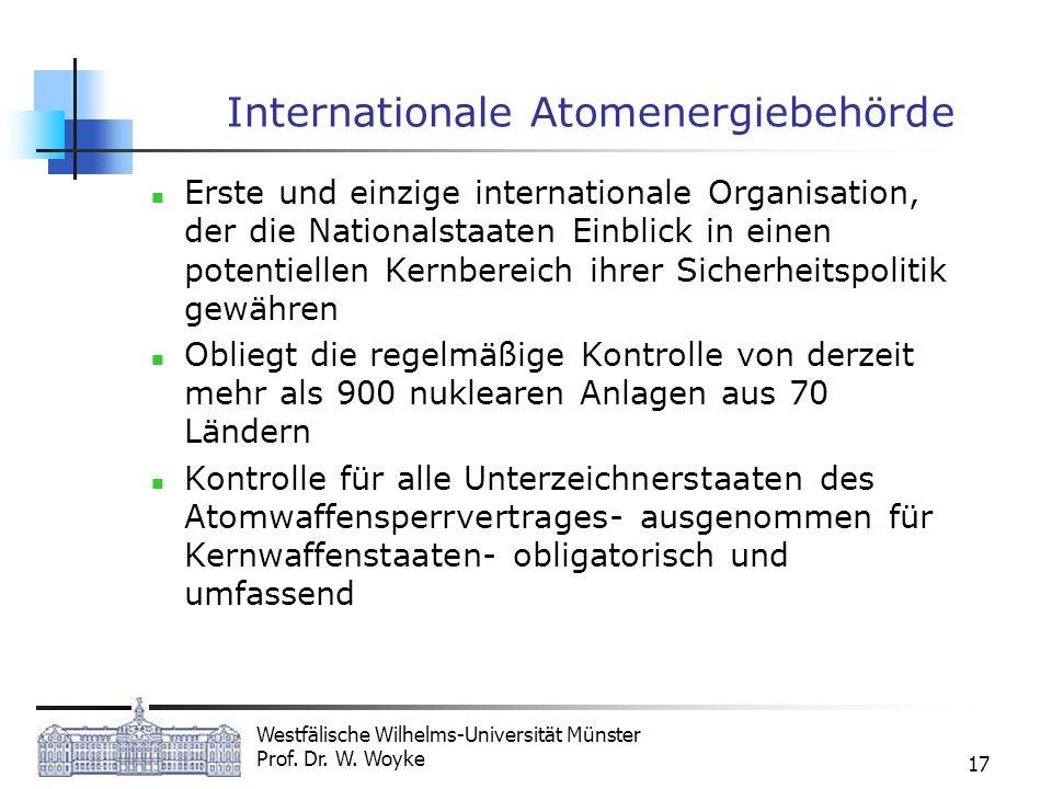 Westfälische Wilhelms-Universität Münster Prof. Dr. W. Woyke 17 Internationale Atomenergiebehörde Erste und einzige internationale Organisation, der d