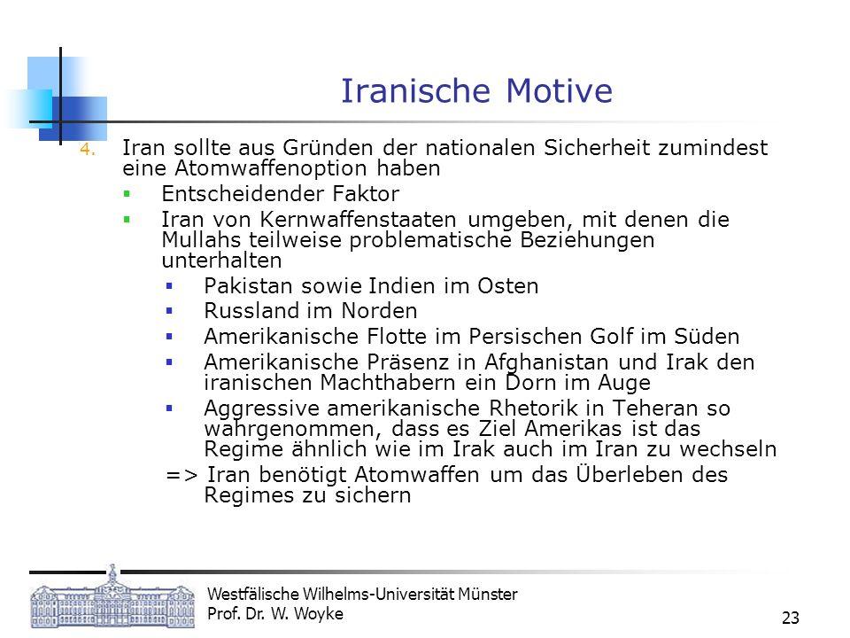 Westfälische Wilhelms-Universität Münster Prof. Dr. W. Woyke 23 Iranische Motive 4. Iran sollte aus Gründen der nationalen Sicherheit zumindest eine A