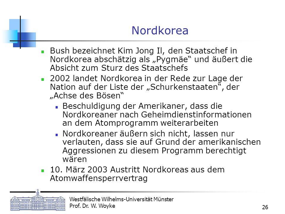 Westfälische Wilhelms-Universität Münster Prof. Dr. W. Woyke 26 Nordkorea Bush bezeichnet Kim Jong Il, den Staatschef in Nordkorea abschätzig als Pygm