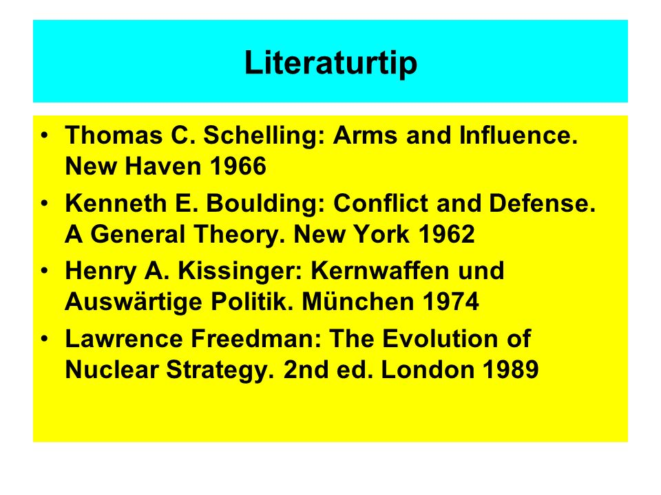 Literaturtip Thomas C. Schelling: Arms and Influence. New Haven 1966 Kenneth E. Boulding: Conflict and Defense. A General Theory. New York 1962 Henry