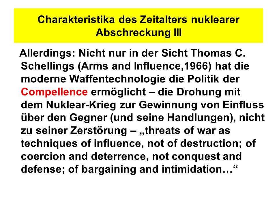 Charakteristika des Zeitalters nuklearer Abschreckung III Allerdings: Nicht nur in der Sicht Thomas C. Schellings (Arms and Influence,1966) hat die mo