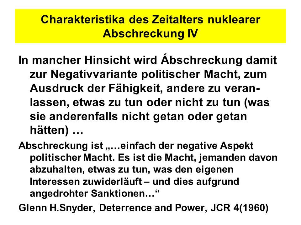 Charakteristika des Zeitalters nuklearer Abschreckung IV In mancher Hinsicht wird Ábschreckung damit zur Negativvariante politischer Macht, zum Ausdru