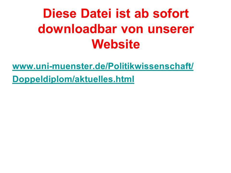 Diese Datei ist ab sofort downloadbar von unserer Website www.uni-muenster.de/Politikwissenschaft/ Doppeldiplom/aktuelles.html