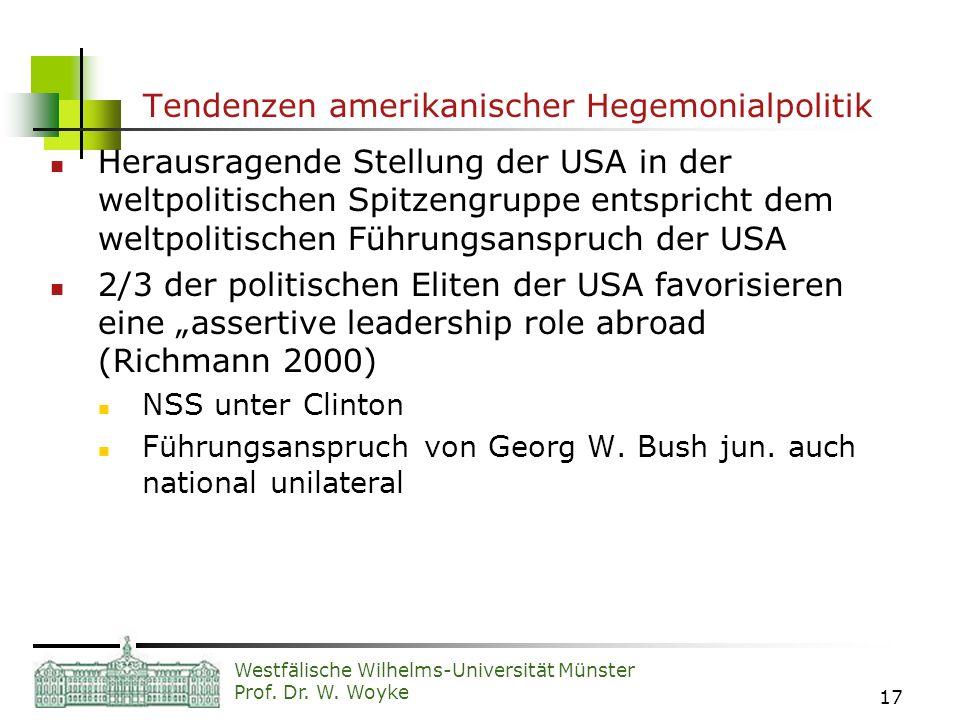 Westfälische Wilhelms-Universität Münster Prof. Dr. W. Woyke 17 Tendenzen amerikanischer Hegemonialpolitik Herausragende Stellung der USA in der weltp