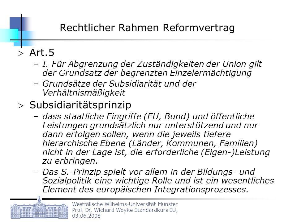 Westfälische Wilhelms-Universität Münster Prof. Dr. Wichard Woyke Standardkurs EU, 03.06.2008 Rechtlicher Rahmen Reformvertrag Art.5 –I. Für Abgrenzun