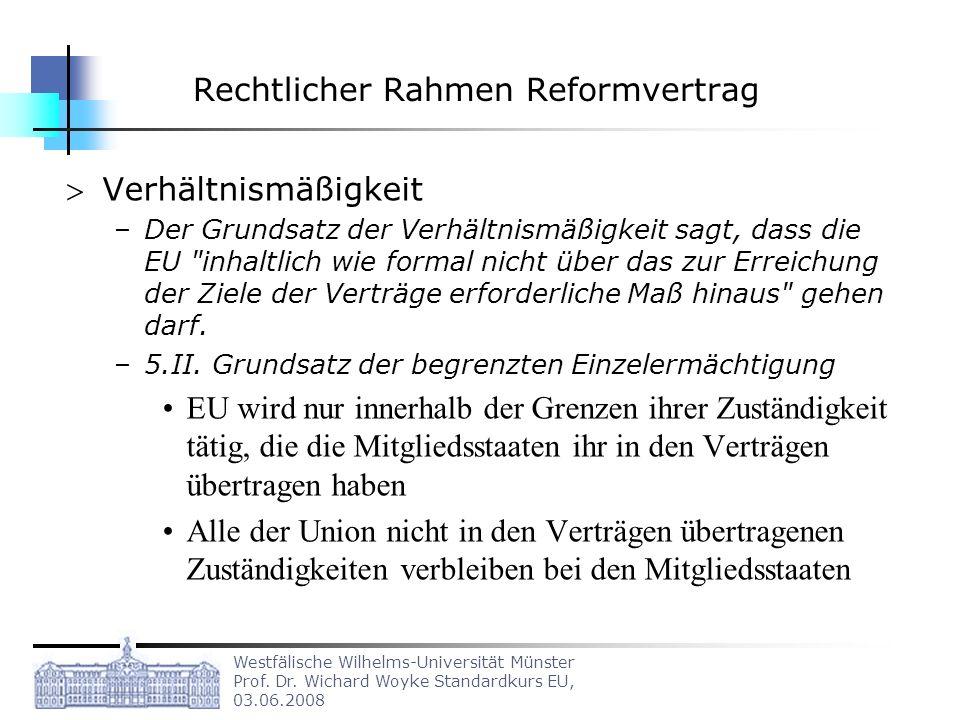 Westfälische Wilhelms-Universität Münster Prof. Dr. Wichard Woyke Standardkurs EU, 03.06.2008 Rechtlicher Rahmen Reformvertrag Verhältnismäßigkeit –De