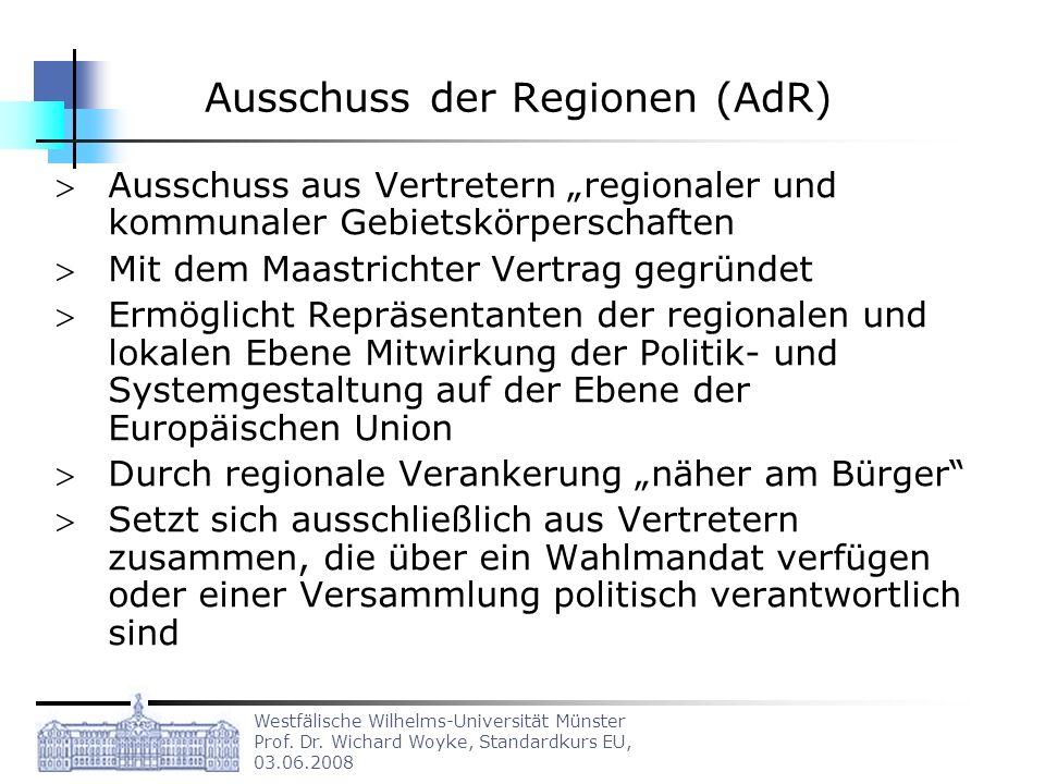 Westfälische Wilhelms-Universität Münster Prof. Dr. Wichard Woyke, Standardkurs EU, 03.06.2008 Ausschuss der Regionen (AdR) Ausschuss aus Vertretern r