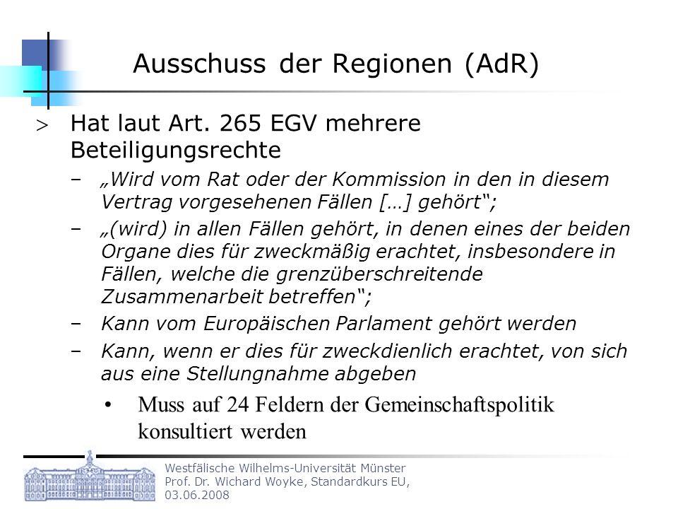 Westfälische Wilhelms-Universität Münster Prof. Dr. Wichard Woyke, Standardkurs EU, 03.06.2008 Ausschuss der Regionen (AdR) Hat laut Art. 265 EGV mehr