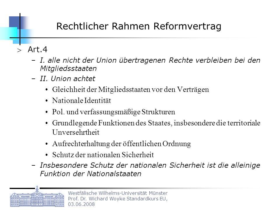 Westfälische Wilhelms-Universität Münster Prof. Dr. Wichard Woyke Standardkurs EU, 03.06.2008 Rechtlicher Rahmen Reformvertrag Art.4 –I. alle nicht de