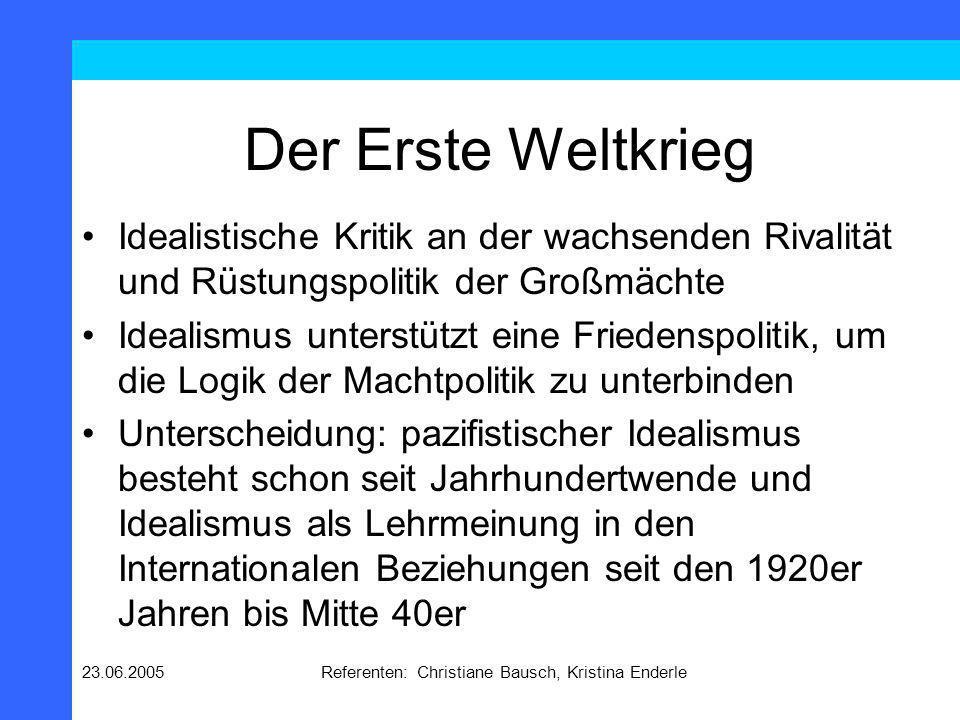 23.06.2005Referenten: Christiane Bausch, Kristina Enderle Der Erste Weltkrieg Idealistische Kritik an der wachsenden Rivalität und Rüstungspolitik der