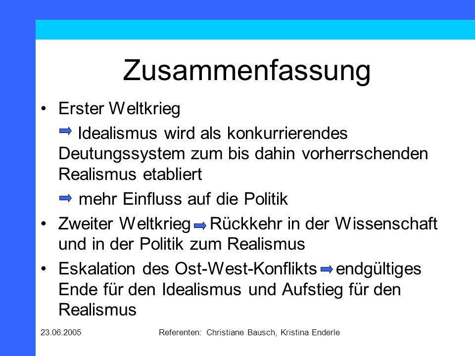 23.06.2005Referenten: Christiane Bausch, Kristina Enderle Zusammenfassung Erster Weltkrieg Idealismus wird als konkurrierendes Deutungssystem zum bis