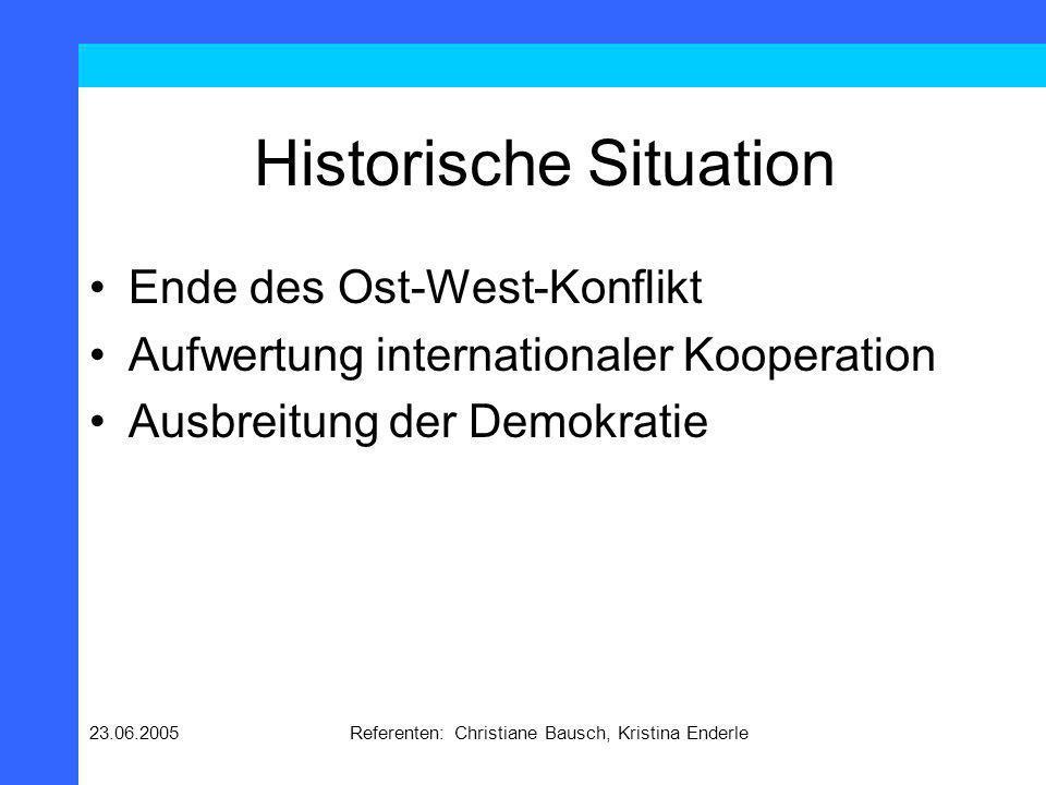 23.06.2005Referenten: Christiane Bausch, Kristina Enderle Historische Situation Ende des Ost-West-Konflikt Aufwertung internationaler Kooperation Ausb
