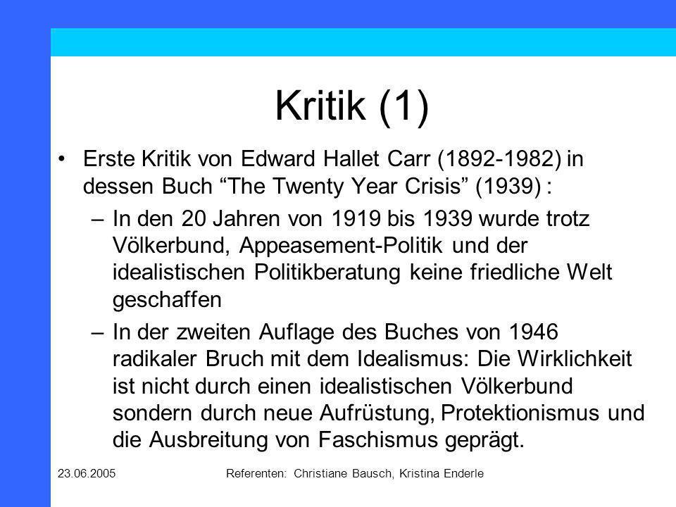 23.06.2005Referenten: Christiane Bausch, Kristina Enderle Kritik (1) Erste Kritik von Edward Hallet Carr (1892-1982) in dessen Buch The Twenty Year Cr