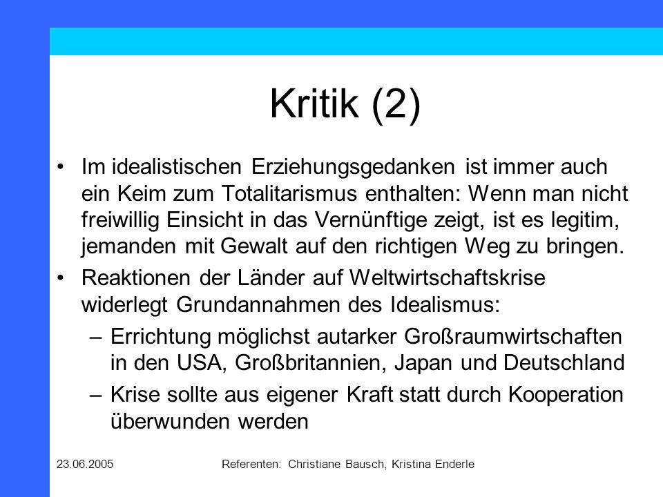23.06.2005Referenten: Christiane Bausch, Kristina Enderle Kritik (2) Im idealistischen Erziehungsgedanken ist immer auch ein Keim zum Totalitarismus e
