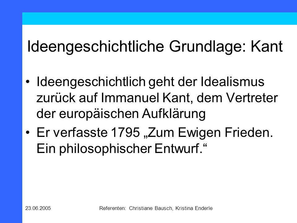 23.06.2005Referenten: Christiane Bausch, Kristina Enderle Ideengeschichtliche Grundlage: Kant Ideengeschichtlich geht der Idealismus zurück auf Immanu