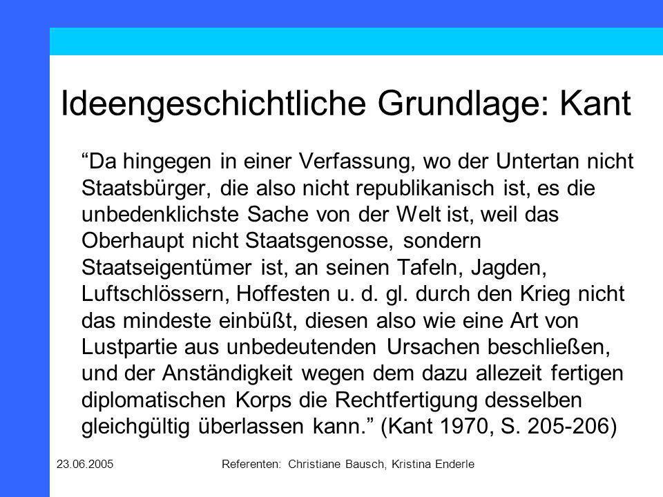23.06.2005Referenten: Christiane Bausch, Kristina Enderle Ideengeschichtliche Grundlage: Kant Da hingegen in einer Verfassung, wo der Untertan nicht S