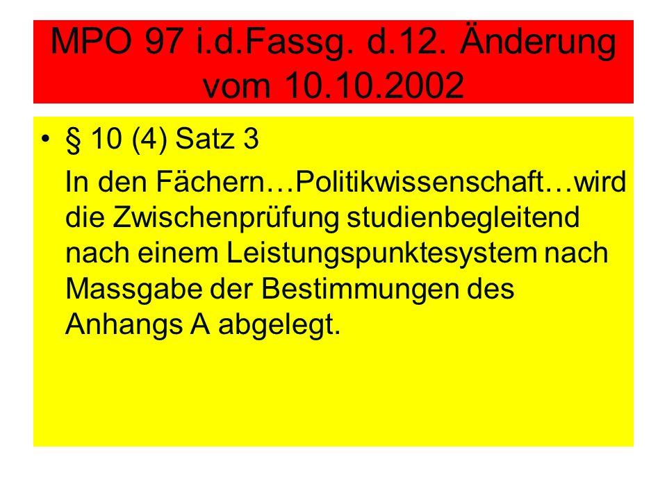 MPO 97 i.d.Fassg. d.12. Änderung vom 10.10.2002 § 10 (4) Satz 3 In den Fächern…Politikwissenschaft…wird die Zwischenprüfung studienbegleitend nach ein