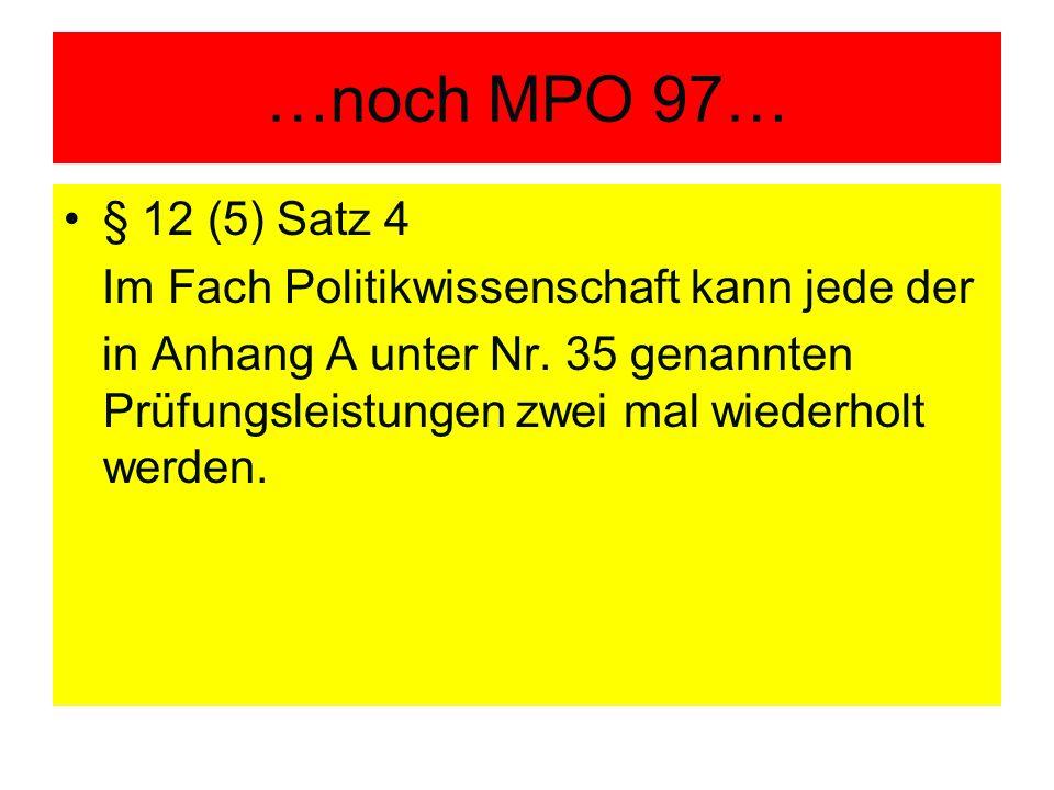 …noch MPO 97… § 12 (5) Satz 4 Im Fach Politikwissenschaft kann jede der in Anhang A unter Nr.