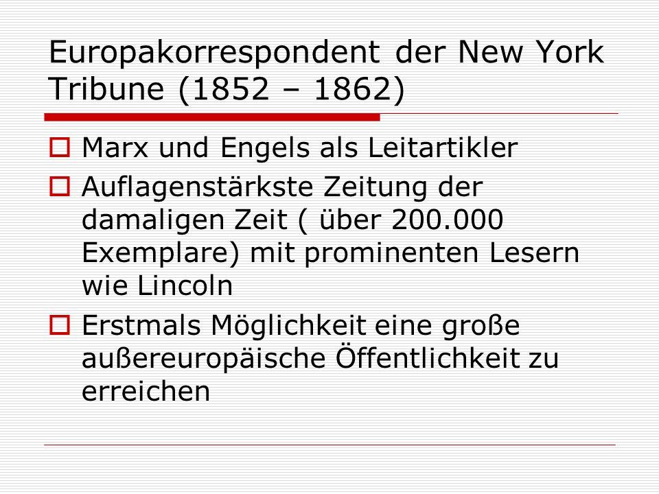 Europakorrespondent der New York Tribune (1852 – 1862) Marx und Engels als Leitartikler Auflagenstärkste Zeitung der damaligen Zeit ( über 200.000 Exe