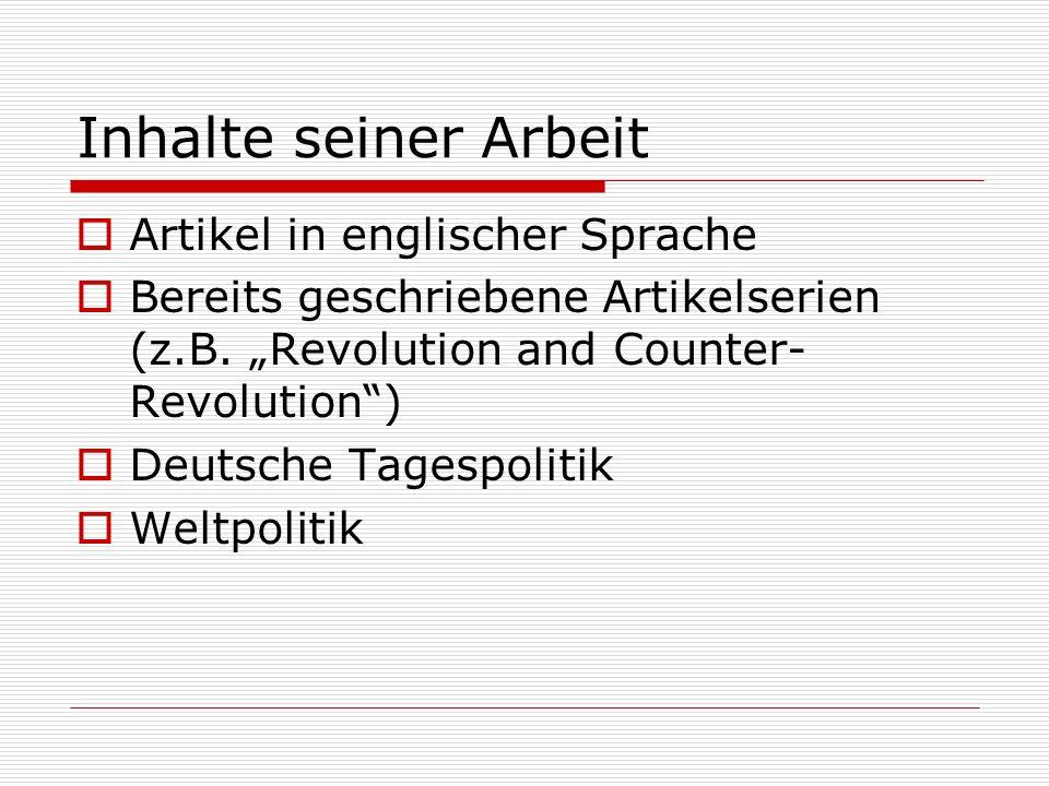Inhalte seiner Arbeit Artikel in englischer Sprache Bereits geschriebene Artikelserien (z.B. Revolution and Counter- Revolution) Deutsche Tagespolitik