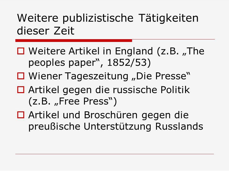 Weitere publizistische Tätigkeiten dieser Zeit Weitere Artikel in England (z.B. The peoples paper, 1852/53) Wiener Tageszeitung Die Presse Artikel geg