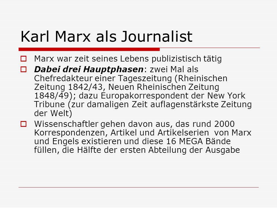 Karl Marx als Journalist Marx war zeit seines Lebens publizistisch tätig Dabei drei Hauptphasen: zwei Mal als Chefredakteur einer Tageszeitung (Rheini