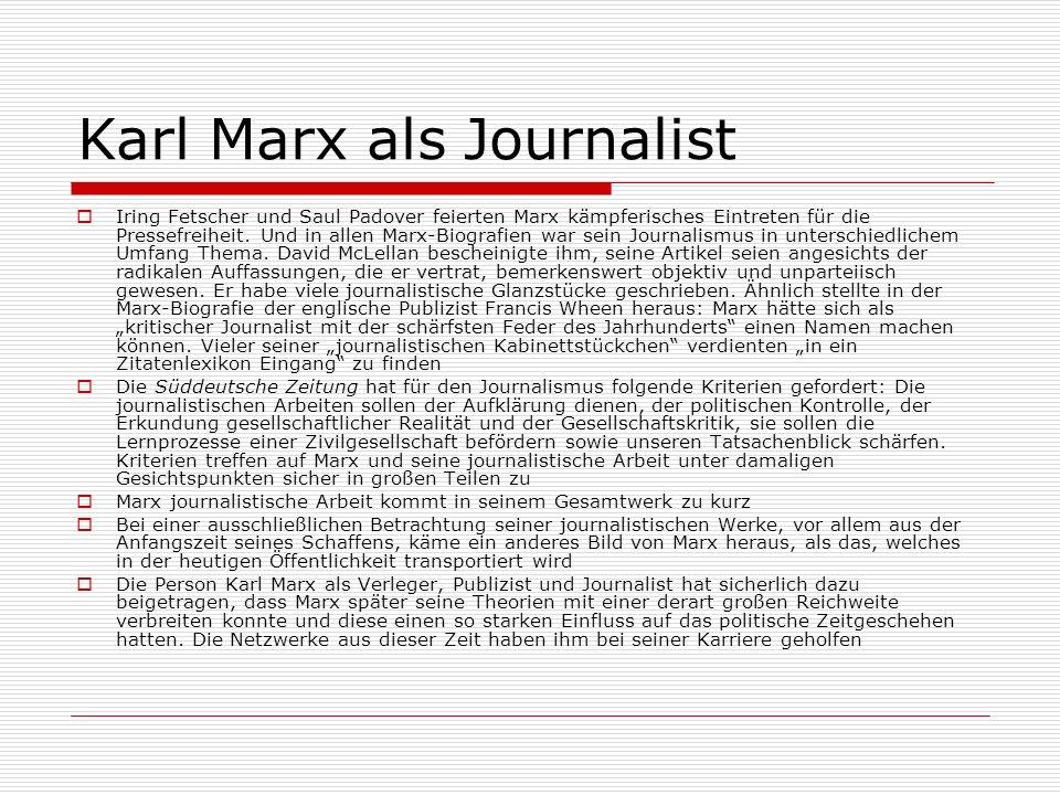 Karl Marx als Journalist Iring Fetscher und Saul Padover feierten Marx kämpferisches Eintreten für die Pressefreiheit. Und in allen Marx-Biografien wa