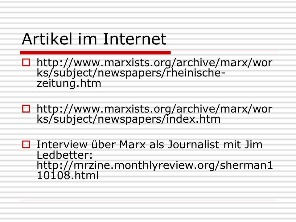 Artikel im Internet http://www.marxists.org/archive/marx/wor ks/subject/newspapers/rheinische- zeitung.htm http://www.marxists.org/archive/marx/wor ks